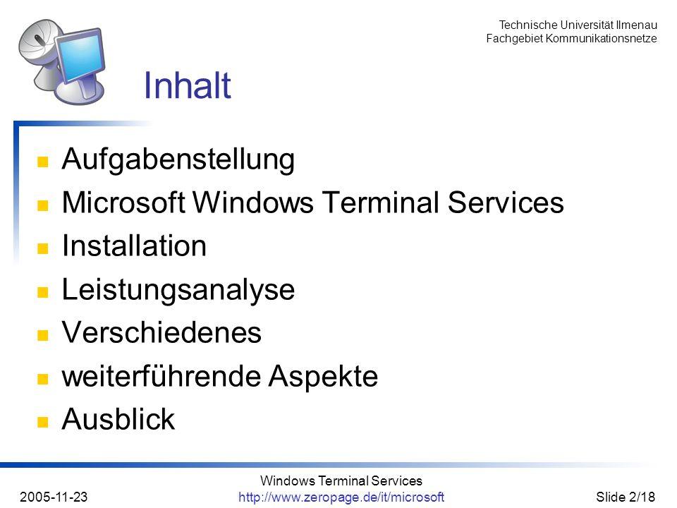 Technische Universität Ilmenau Fachgebiet Kommunikationsnetze 2005-11-23 Windows Terminal Services http://www.zeropage.de/it/microsoftSlide 3/18 Grundlagen des Terminal Services Konzipieren einer Testumgebung dokumentierte Installation Untersuchung und Bewertung Aufgabenstellung