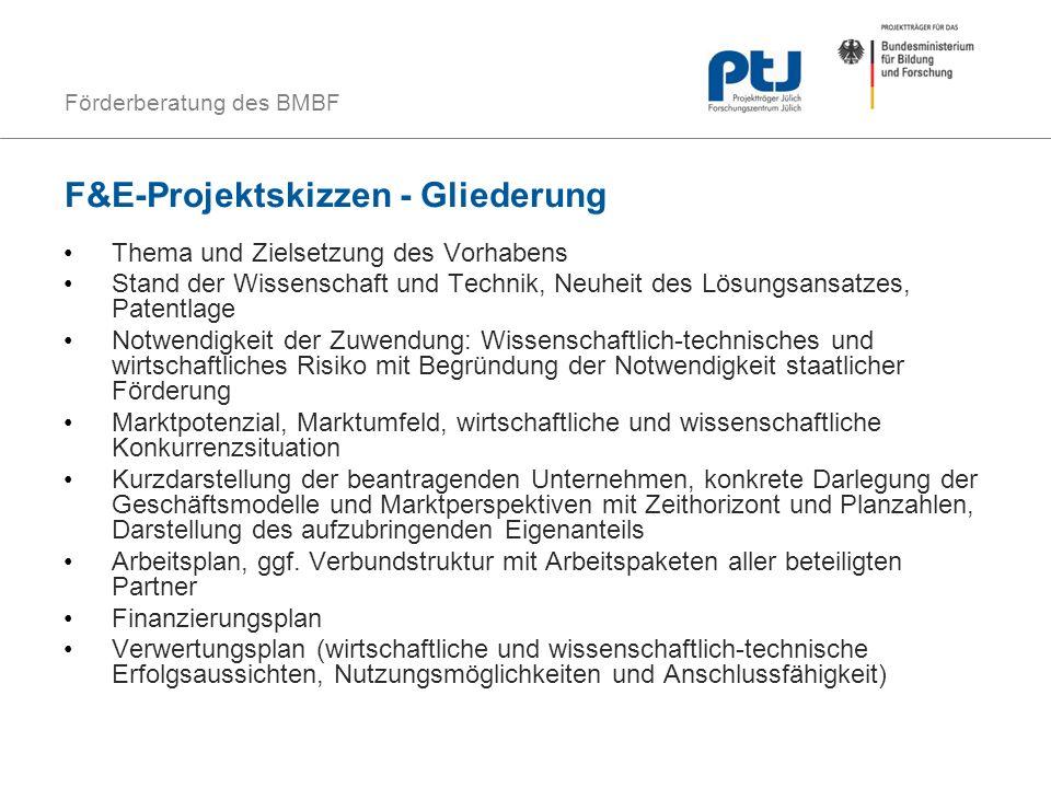 Förderberatung des BMBF F&E-Projektskizzen - Gliederung Thema und Zielsetzung des Vorhabens Stand der Wissenschaft und Technik, Neuheit des Lösungsans