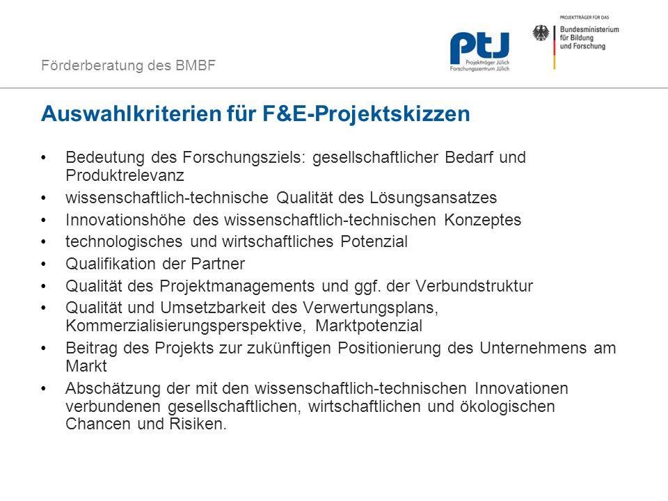 Förderberatung des BMBF Auswahlkriterien für F&E-Projektskizzen Bedeutung des Forschungsziels: gesellschaftlicher Bedarf und Produktrelevanz wissensch