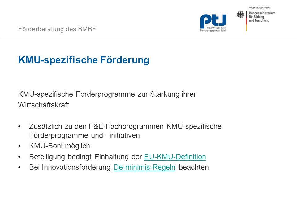 Förderberatung des BMBF KMU-spezifische Förderung KMU-spezifische Förderprogramme zur Stärkung ihrer Wirtschaftskraft Zusätzlich zu den F&E-Fachprogra