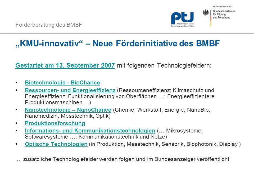 Förderberatung des BMBF KMU-innovativ – Neue Förderinitiative des BMBF Gestartet am 13. September 2007Gestartet am 13. September 2007 mit folgenden Te