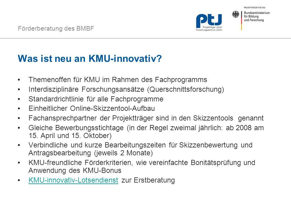Förderberatung des BMBF Was ist neu an KMU-innovativ? Themenoffen für KMU im Rahmen des Fachprogramms Interdisziplinäre Forschungsansätze (Querschnitt