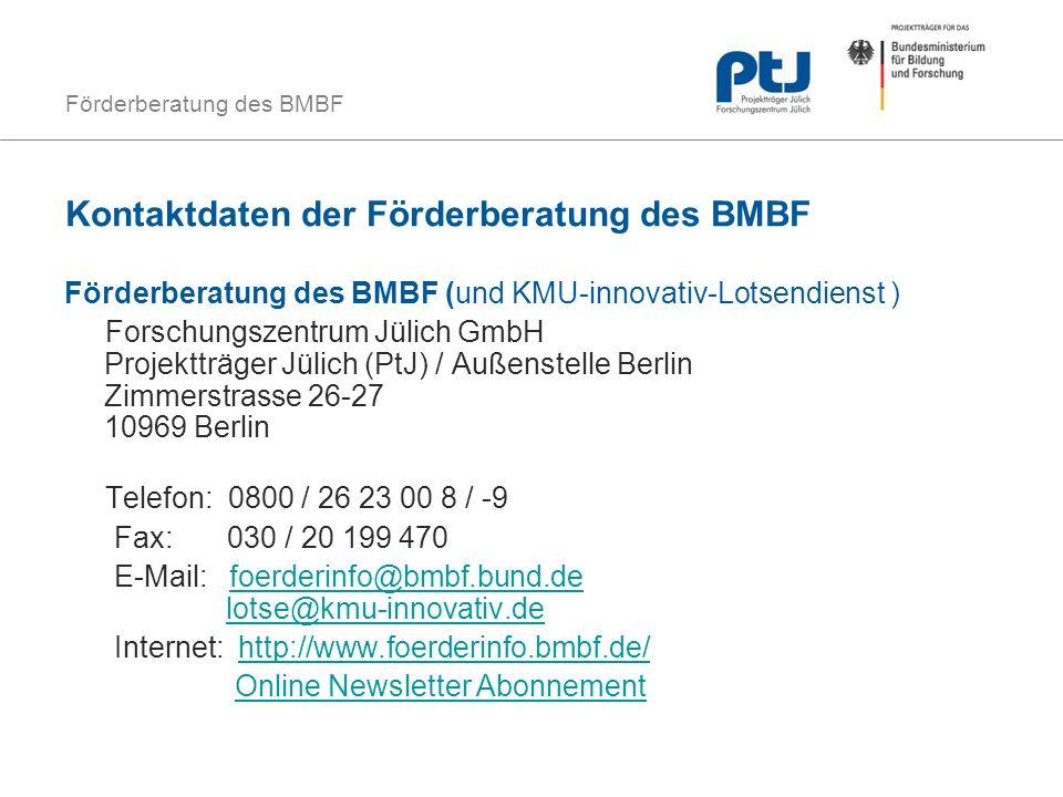 Förderberatung des BMBF Kontaktdaten der Förderberatung des BMBF Förderberatung des BMBF (und KMU-innovativ-Lotsendienst ) Forschungszentrum Jülich Gm