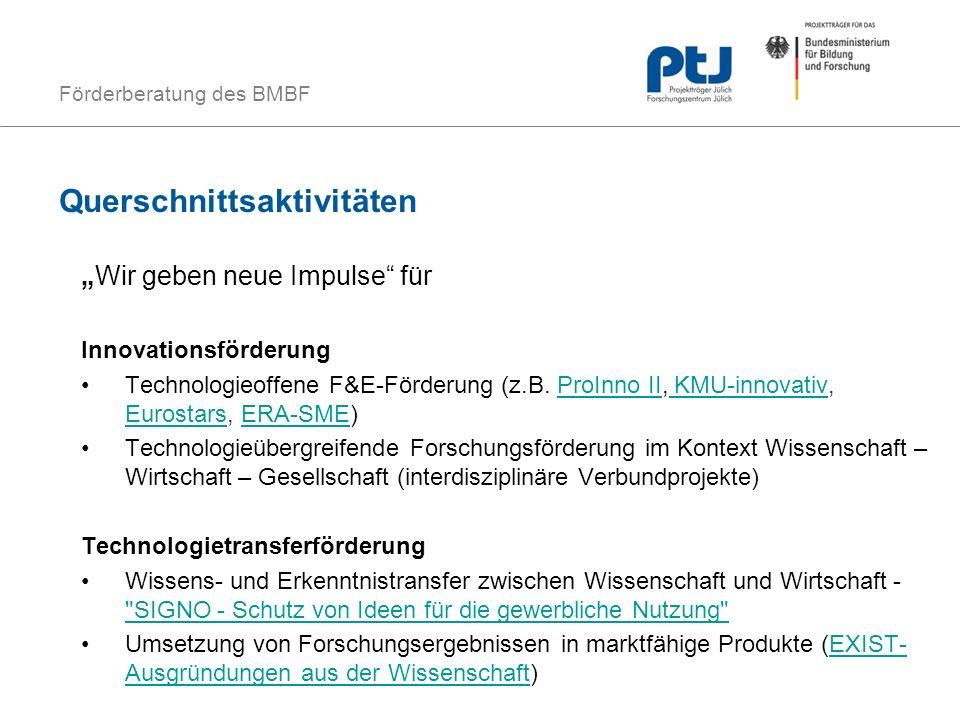Förderberatung des BMBF Querschnittsaktivitäten Wir geben neue Impulse für Innovationsförderung Technologieoffene F&E-Förderung (z.B. ProInno II, KMU-