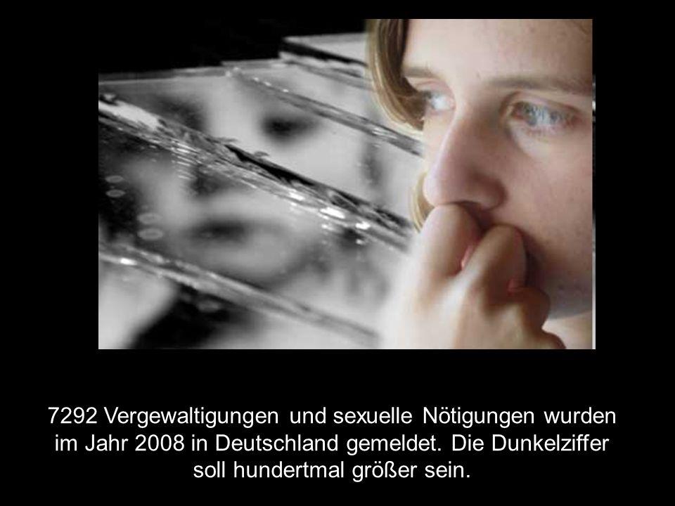 7292 Vergewaltigungen und sexuelle Nötigungen wurden im Jahr 2008 in Deutschland gemeldet. Die Dunkelziffer soll hundertmal größer sein.
