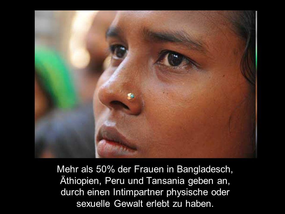 Mehr als 50% der Frauen in Bangladesch, Äthiopien, Peru und Tansania geben an, durch einen Intimpartner physische oder sexuelle Gewalt erlebt zu haben