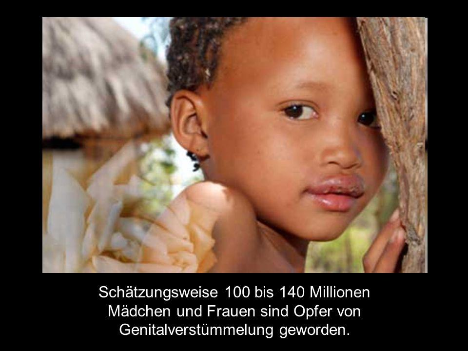 Schätzungsweise 100 bis 140 Millionen Mädchen und Frauen sind Opfer von Genitalverstümmelung geworden.
