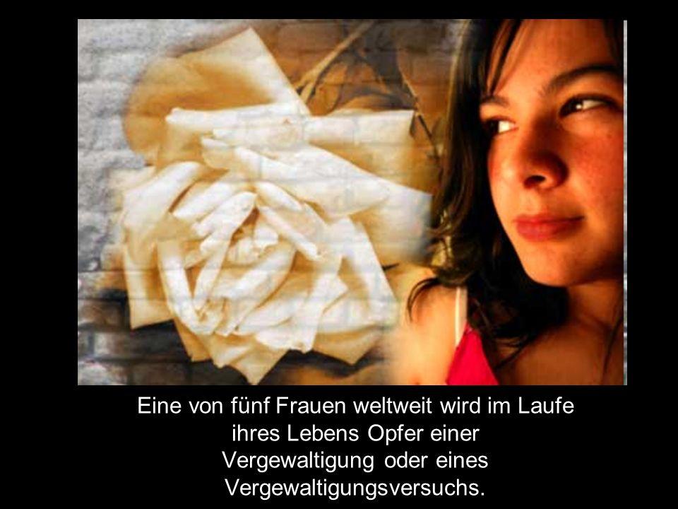 Eine von fünf Frauen weltweit wird im Laufe ihres Lebens Opfer einer Vergewaltigung oder eines Vergewaltigungsversuchs.