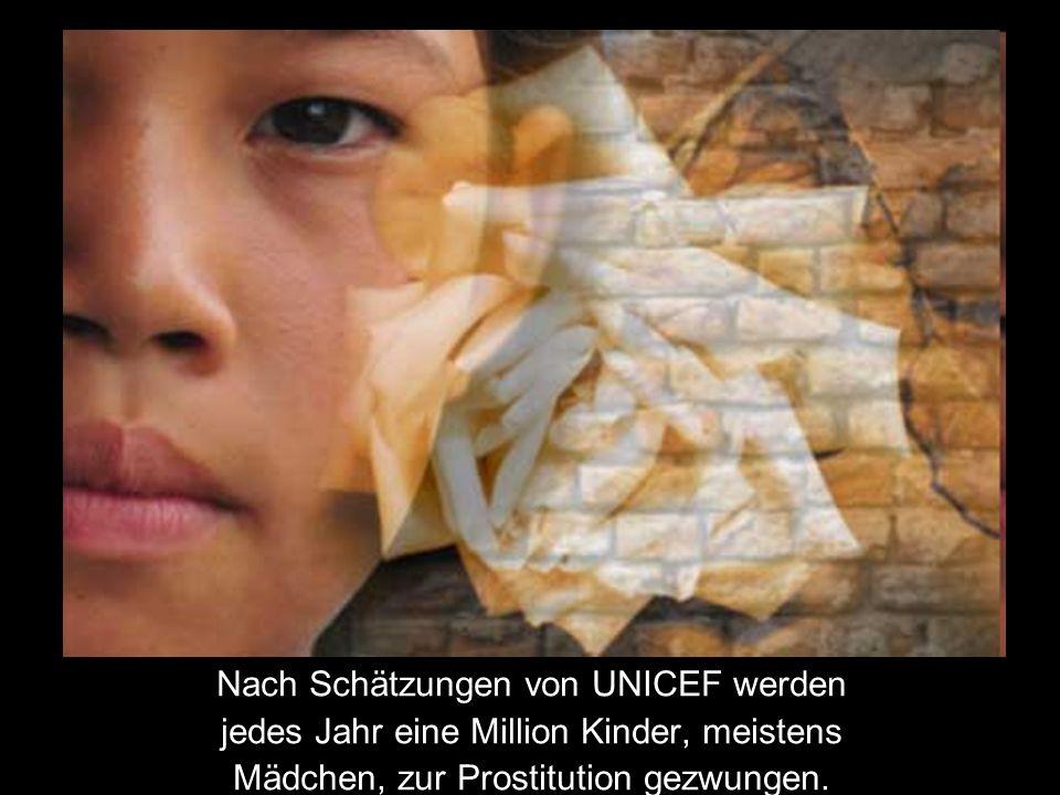 Nach Schätzungen von UNICEF werden jedes Jahr eine Million Kinder, meistens Mädchen, zur Prostitution gezwungen.