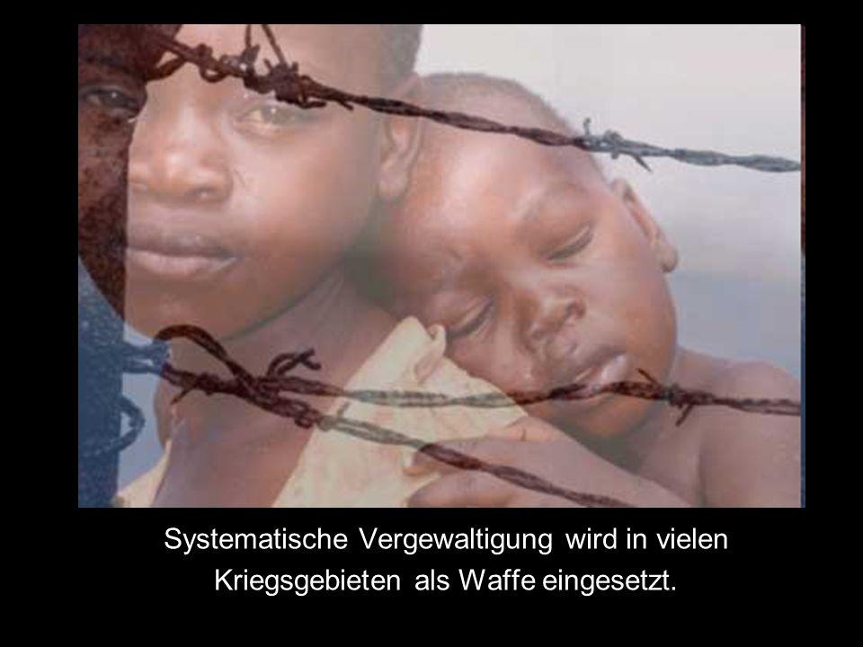 Systematische Vergewaltigung wird in vielen Kriegsgebieten als Waffe eingesetzt.