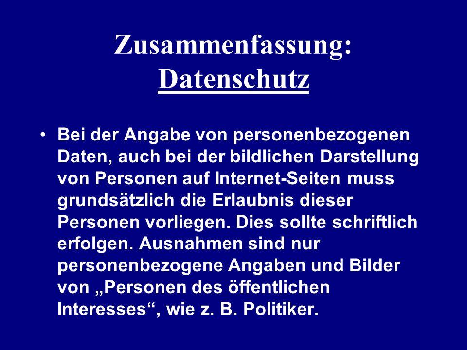 Zusammenfassung: Datenschutz Bei der Angabe von personenbezogenen Daten, auch bei der bildlichen Darstellung von Personen auf Internet-Seiten muss gru