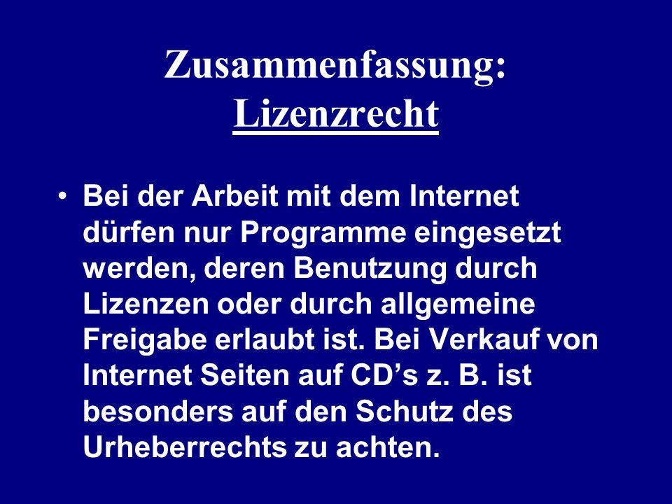 Zusammenfassung: Lizenzrecht Bei der Arbeit mit dem Internet dürfen nur Programme eingesetzt werden, deren Benutzung durch Lizenzen oder durch allgeme