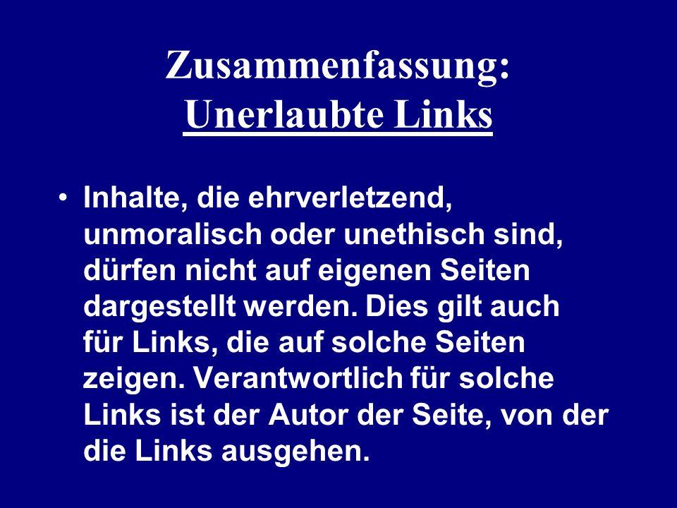 Zusammenfassung: Unerlaubte Links Inhalte, die ehrverletzend, unmoralisch oder unethisch sind, dürfen nicht auf eigenen Seiten dargestellt werden. Die