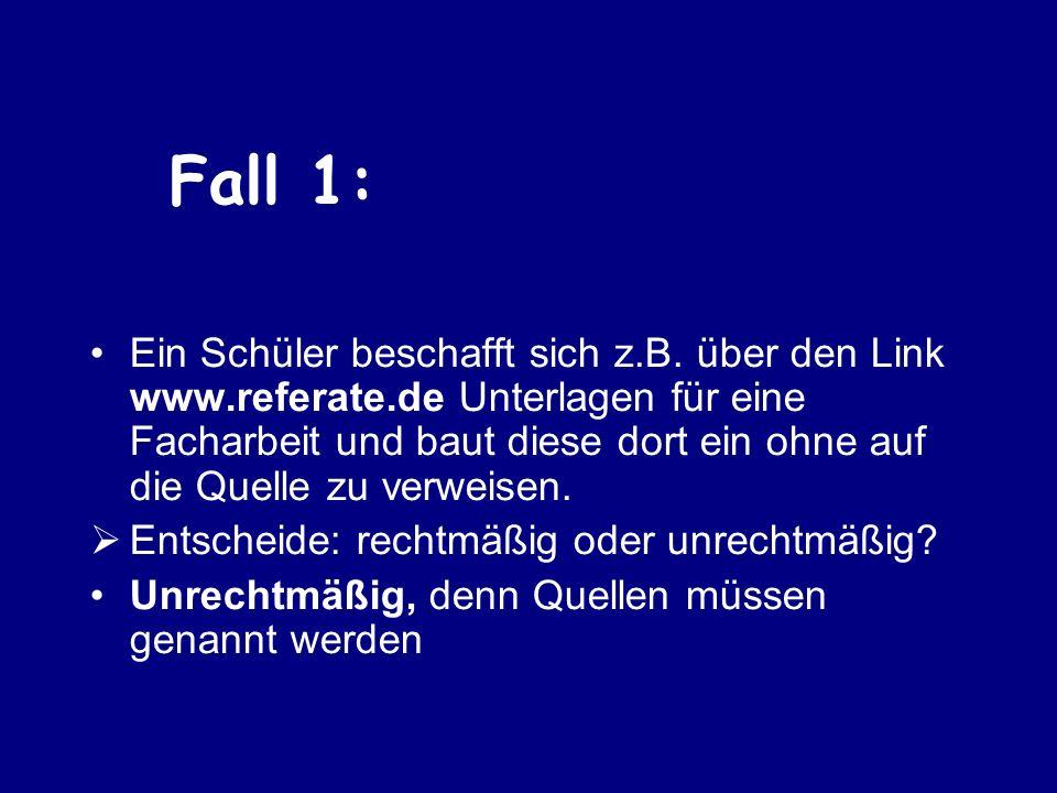 Fall 1: Ein Schüler beschafft sich z.B. über den Link www.referate.de Unterlagen für eine Facharbeit und baut diese dort ein ohne auf die Quelle zu ve
