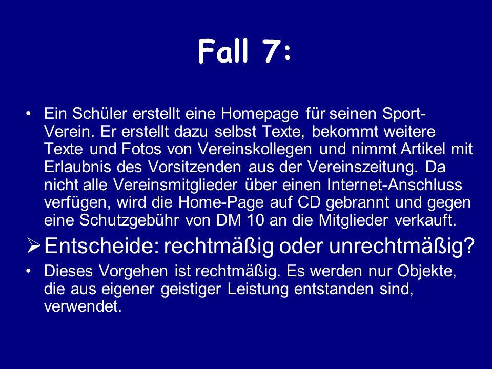 Fall 7: Ein Schüler erstellt eine Homepage für seinen Sport- Verein. Er erstellt dazu selbst Texte, bekommt weitere Texte und Fotos von Vereinskollege