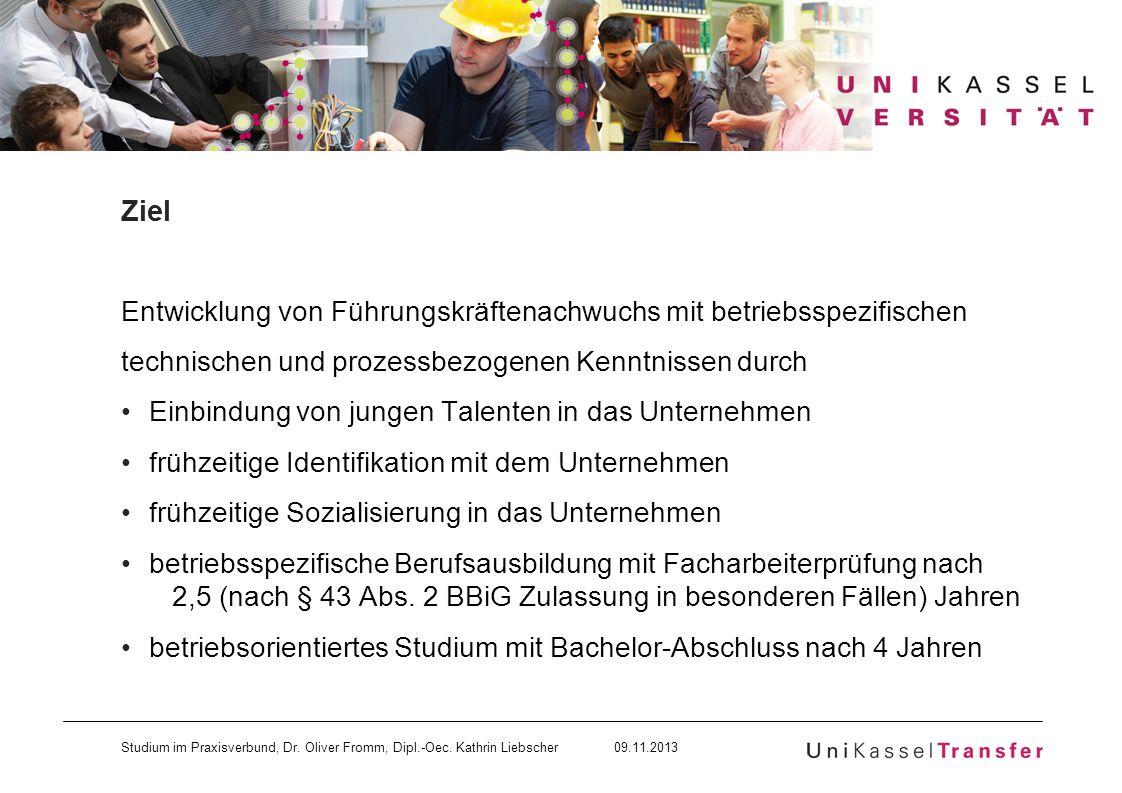 Studium im Praxisverbund, Dr. Oliver Fromm, Dipl.-Oec. Kathrin Liebscher 09.11.2013 Ziel Entwicklung von Führungskräftenachwuchs mit betriebsspezifisc