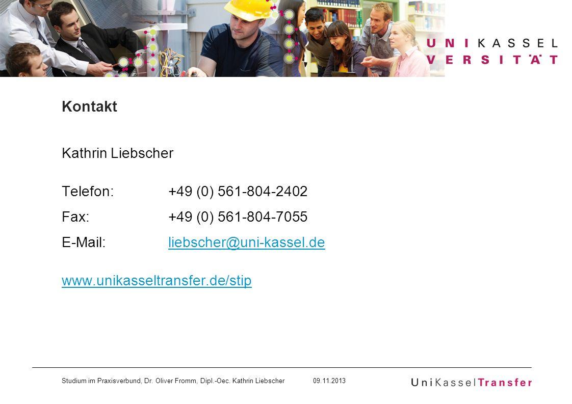 Studium im Praxisverbund, Dr. Oliver Fromm, Dipl.-Oec. Kathrin Liebscher 09.11.2013 Kontakt Kathrin Liebscher Telefon: +49 (0) 561-804-2402 Fax: +49 (