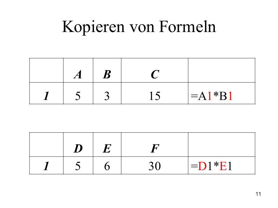 11 Kopieren von Formeln ABC 15315=A1*B1 DEF 15630=D1*E1