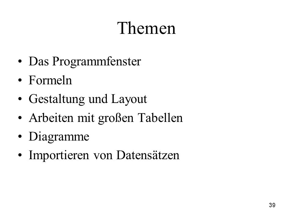39 Themen Das Programmfenster Formeln Gestaltung und Layout Arbeiten mit großen Tabellen Diagramme Importieren von Datensätzen