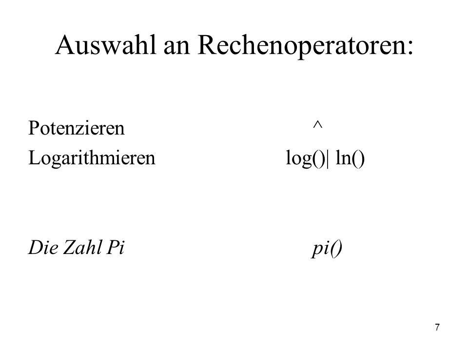 7 Auswahl an Rechenoperatoren: Potenzieren^ Logarithmierenlog()| ln() Die Zahl Pipi()