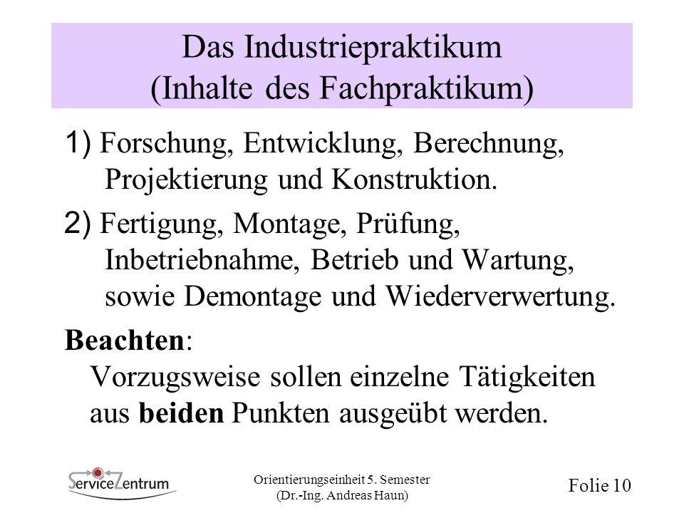 Orientierungseinheit 5. Semester (Dr.-Ing. Andreas Haun) Folie 10 Das Industriepraktikum (Inhalte des Fachpraktikum) 1) Forschung, Entwicklung, Berech