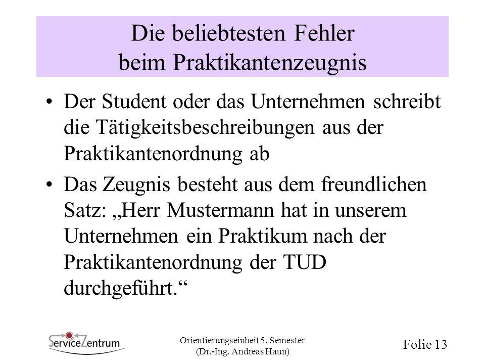 Orientierungseinheit 5. Semester (Dr.-Ing. Andreas Haun) Folie 13 Die beliebtesten Fehler beim Praktikantenzeugnis Der Student oder das Unternehmen sc