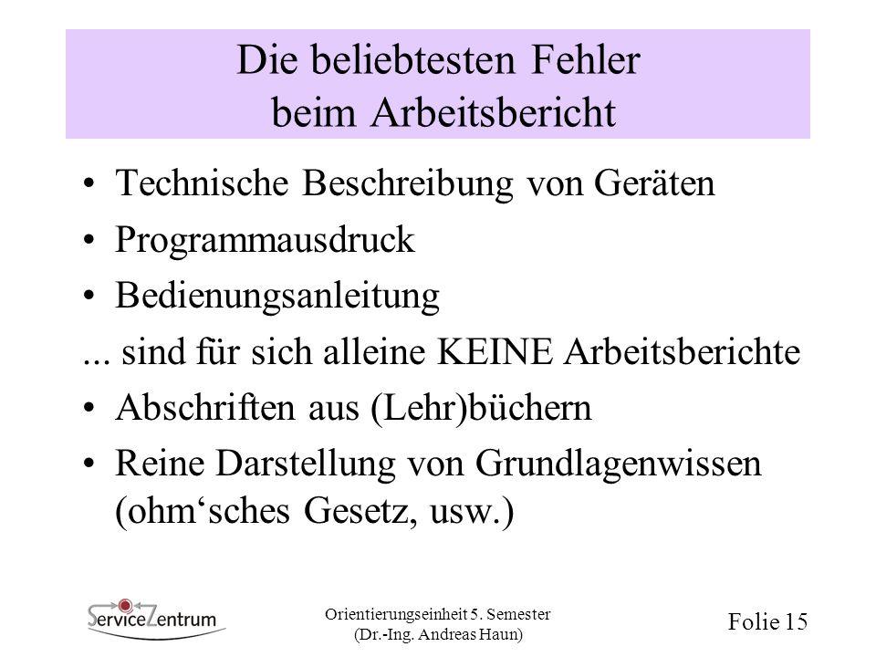 Orientierungseinheit 5. Semester (Dr.-Ing. Andreas Haun) Folie 15 Die beliebtesten Fehler beim Arbeitsbericht Technische Beschreibung von Geräten Prog