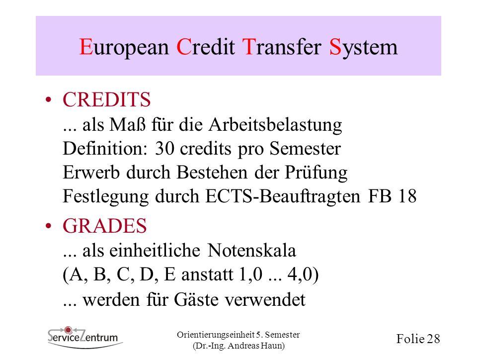 Orientierungseinheit 5. Semester (Dr.-Ing. Andreas Haun) Folie 28 European Credit Transfer System CREDITS... als Maß für die Arbeitsbelastung Definiti