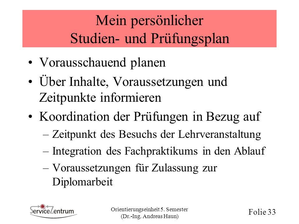 Orientierungseinheit 5. Semester (Dr.-Ing. Andreas Haun) Folie 33 Mein persönlicher Studien- und Prüfungsplan Vorausschauend planen Über Inhalte, Vora