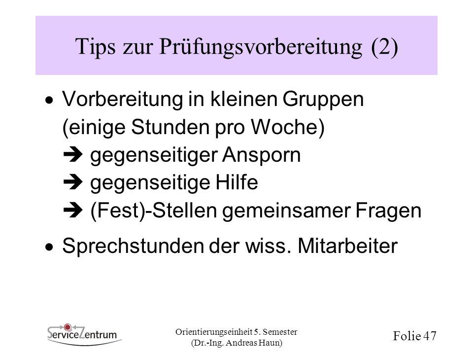 Orientierungseinheit 5. Semester (Dr.-Ing. Andreas Haun) Folie 47 Tips zur Prüfungsvorbereitung (2) Vorbereitung in kleinen Gruppen (einige Stunden pr