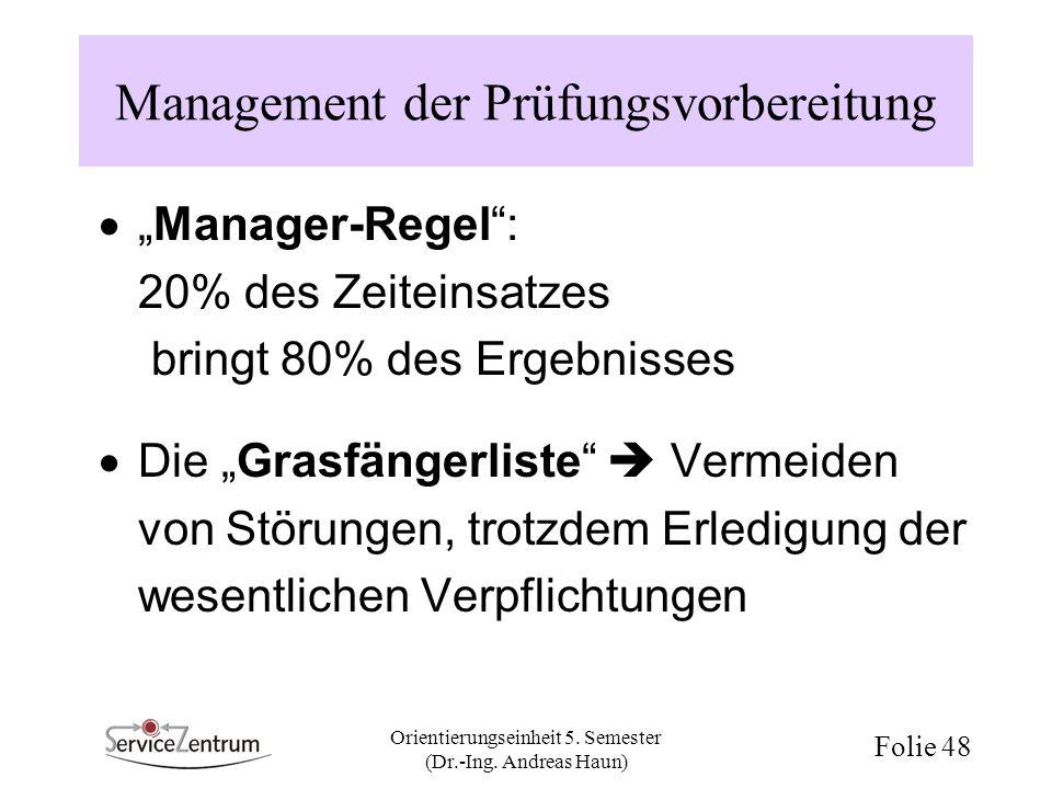 Orientierungseinheit 5. Semester (Dr.-Ing. Andreas Haun) Folie 48 Management der Prüfungsvorbereitung Manager-Regel: 20% des Zeiteinsatzes bringt 80%
