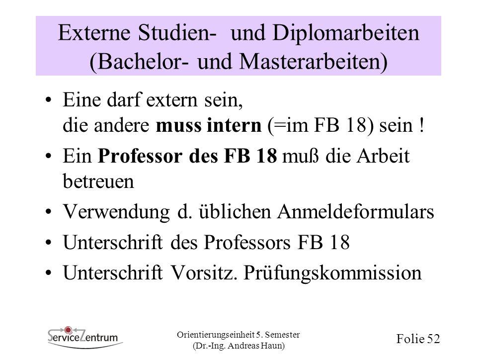 Orientierungseinheit 5. Semester (Dr.-Ing. Andreas Haun) Folie 52 Externe Studien- und Diplomarbeiten (Bachelor- und Masterarbeiten) Eine darf extern