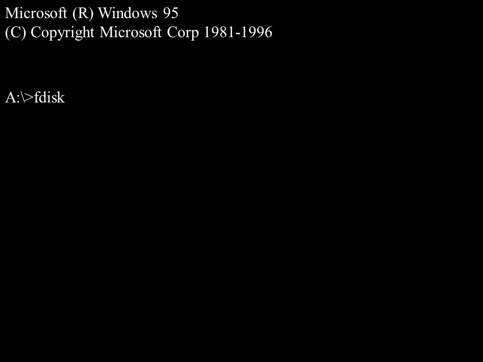 A:\>fdisk Microsoft (R) Windows 95 (C) Copyright Microsoft Corp 1981-1996