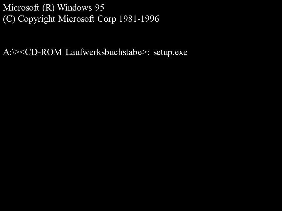 A:\> : setup.exe Microsoft (R) Windows 95 (C) Copyright Microsoft Corp 1981-1996