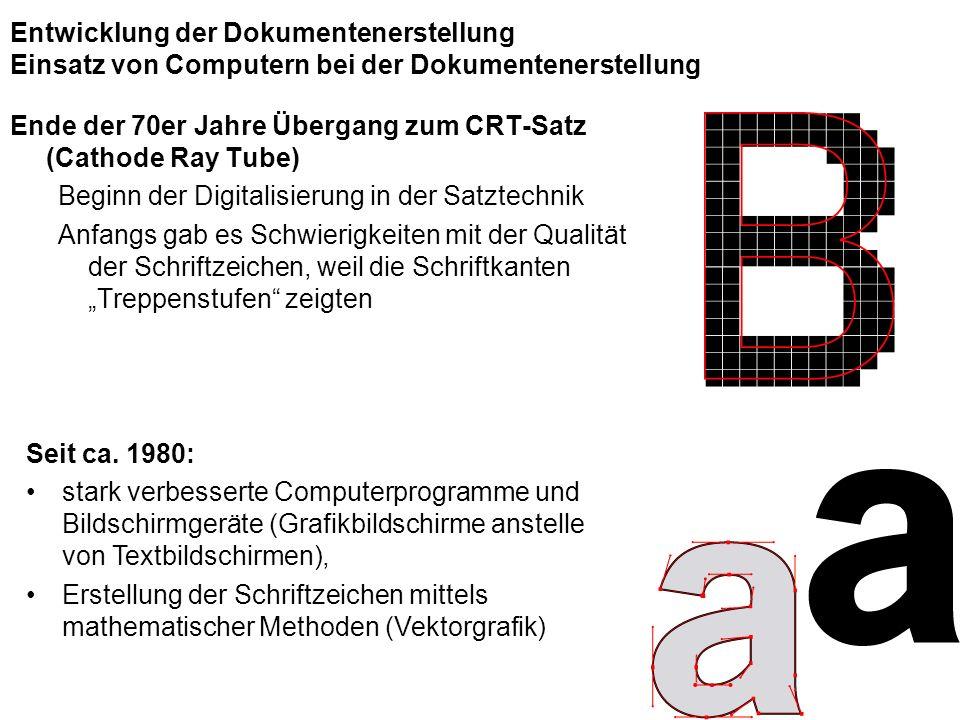 Entwicklung der Dokumentenerstellung Einsatz von Computern bei der Dokumentenerstellung Ende der 70er Jahre Übergang zum CRT-Satz (Cathode Ray Tube) B