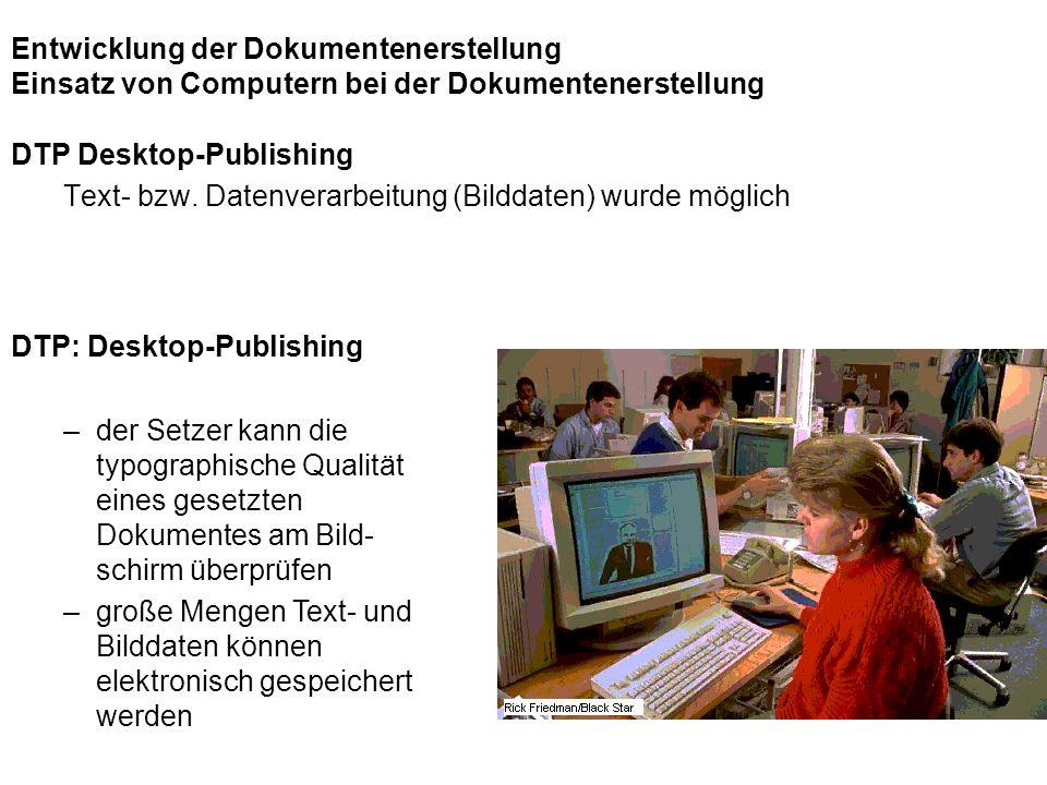 Entwicklung der Dokumentenerstellung Einsatz von Computern bei der Dokumentenerstellung DTP Desktop-Publishing Text- bzw. Datenverarbeitung (Bilddaten