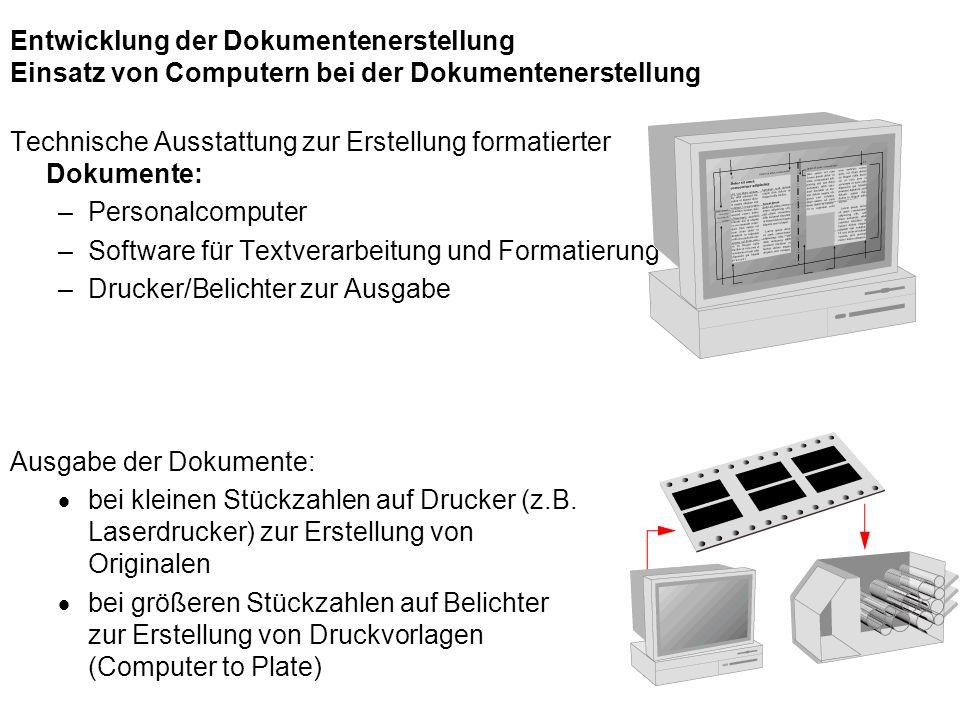 Entwicklung der Dokumentenerstellung Einsatz von Computern bei der Dokumentenerstellung Technische Ausstattung zur Erstellung formatierter Dokumente: