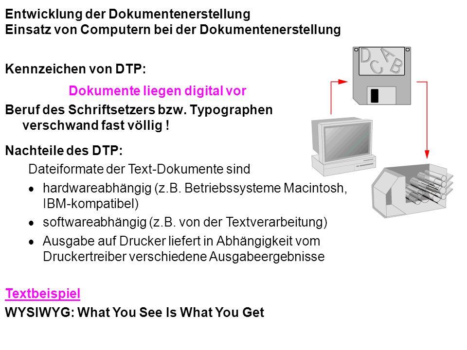 Entwicklung der Dokumentenerstellung Einsatz von Computern bei der Dokumentenerstellung Kennzeichen von DTP: Dokumente liegen digital vor Beruf des Sc
