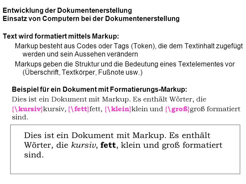 Entwicklung der Dokumentenerstellung Einsatz von Computern bei der Dokumentenerstellung Text wird formatiert mittels Markup: Markup besteht aus Codes