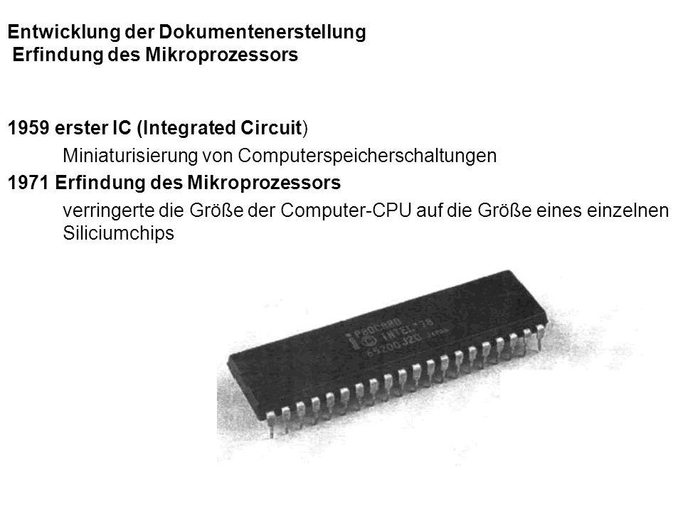 Entwicklung der Dokumentenerstellung Erfindung des Mikroprozessors 1959 erster IC (Integrated Circuit) Miniaturisierung von Computerspeicherschaltunge