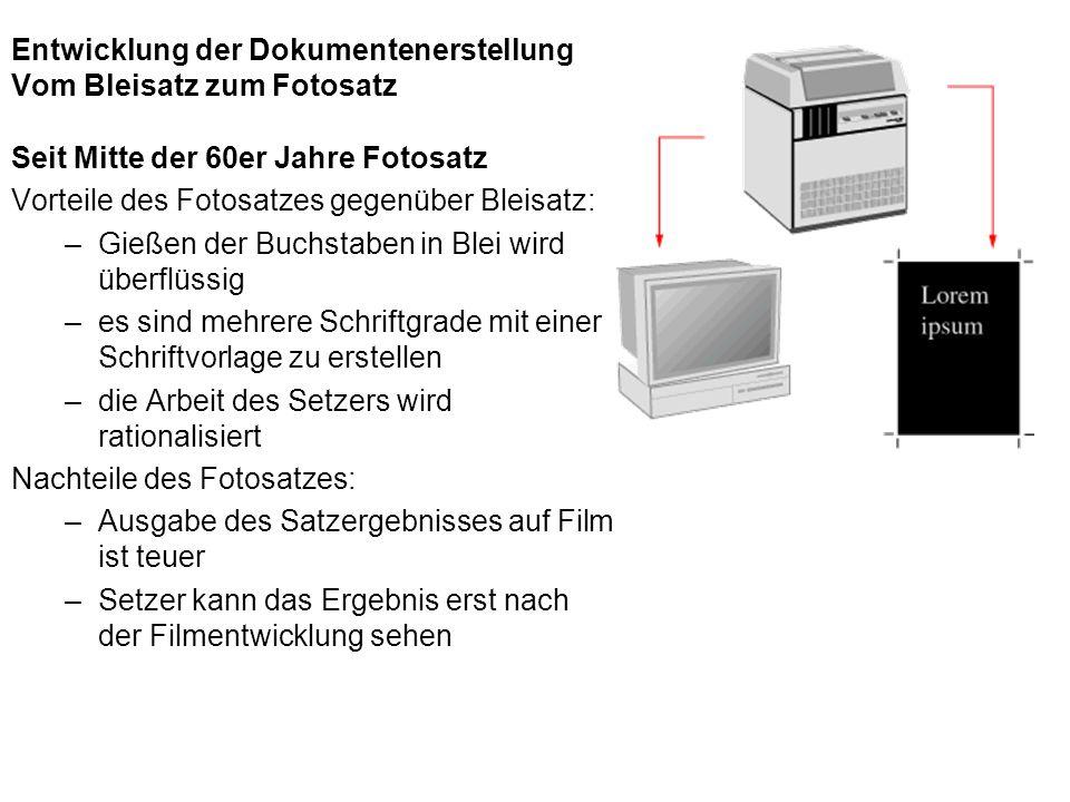 Entwicklung der Dokumentenerstellung Vom Bleisatz zum Fotosatz Seit Mitte der 60er Jahre Fotosatz Vorteile des Fotosatzes gegenüber Bleisatz: –Gießen