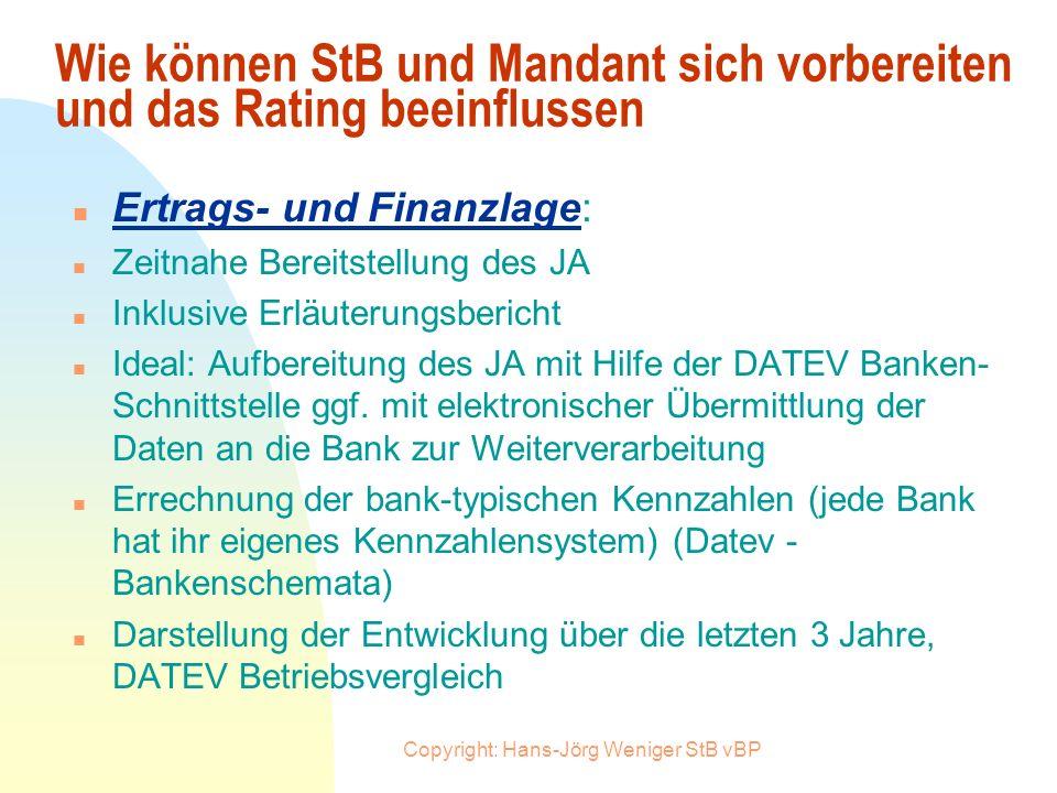 Copyright: Hans-Jörg Weniger StB vBP Welche Kriterien sind ausschlaggebend für das Rating z.B. bei der Dresdner Bank n Ertragslage n Finanzlage n Vorw
