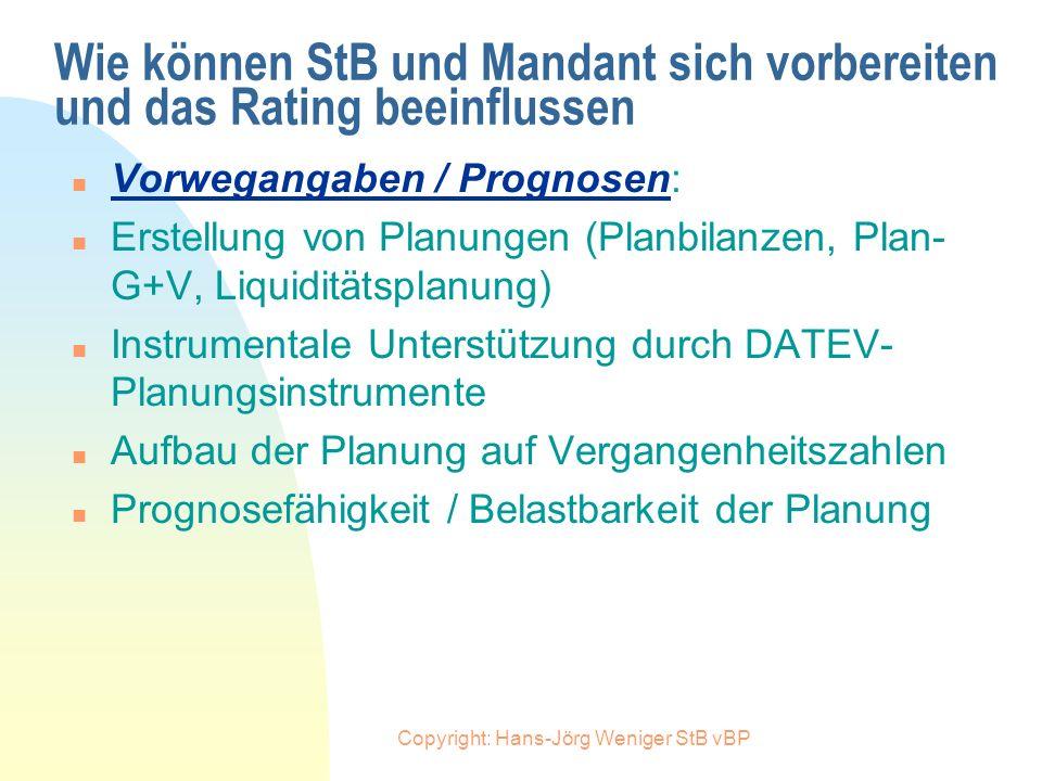 Copyright: Hans-Jörg Weniger StB vBP Wie können StB und Mandant sich vorbereiten und das Rating beeinflussen n Ertrags- und Finanzlage: n Herausarbeit