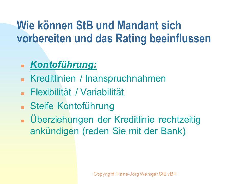Copyright: Hans-Jörg Weniger StB vBP Wie können StB und Mandant sich vorbereiten und das Rating beeinflussen n Vorwegangaben / Prognosen: n Erstellung