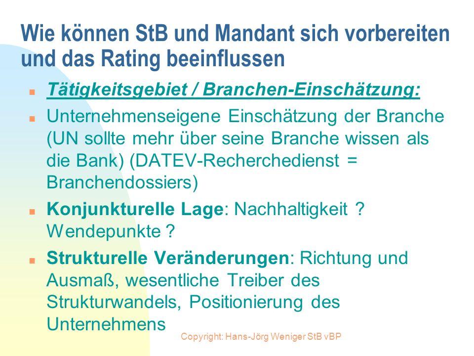 Copyright: Hans-Jörg Weniger StB vBP Wie können StB und Mandant sich vorbereiten und das Rating beeinflussen n Kontoführung: n Kreditlinien / Inanspru