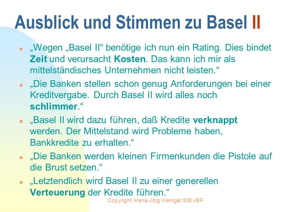 Copyright: Hans-Jörg Weniger StB vBP Basel II - Neue Eigenkapitalregeln der Banken im Kreditgeschäft Hans-Jörg Weniger StB vBP