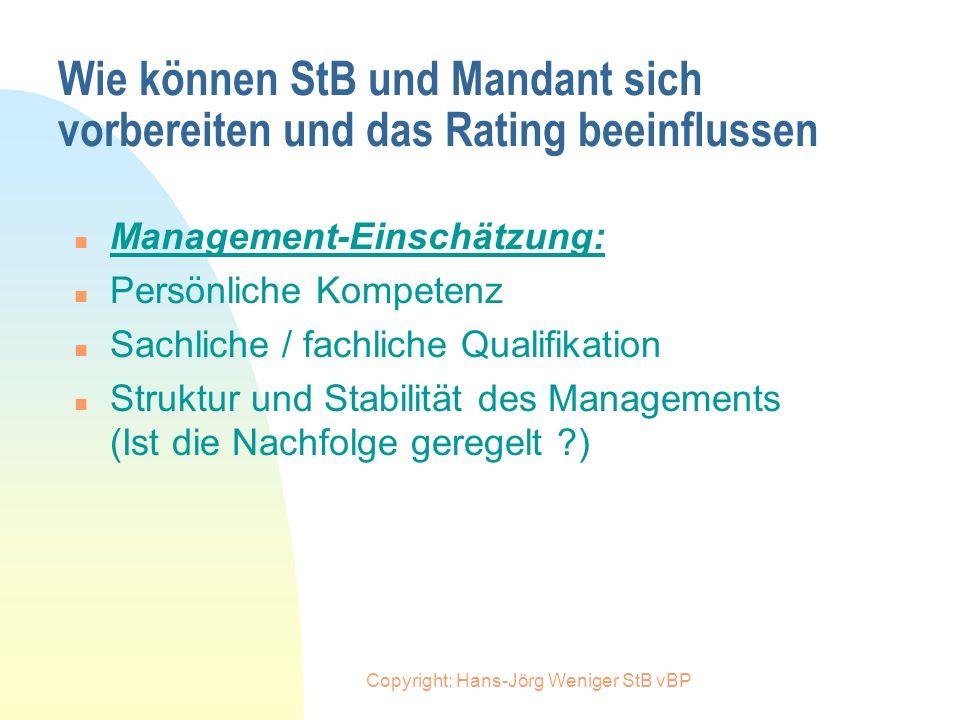 Copyright: Hans-Jörg Weniger StB vBP Wie können StB und Mandant sich vorbereiten und das Rating beeinflussen n Marktbedingungen / Wettbewerbsposition: