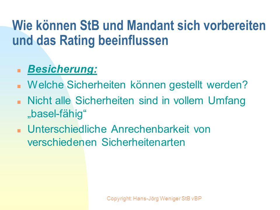 Copyright: Hans-Jörg Weniger StB vBP Wie können StB und Mandant sich vorbereiten und das Rating beeinflussen n Management-Einschätzung: n Persönliche