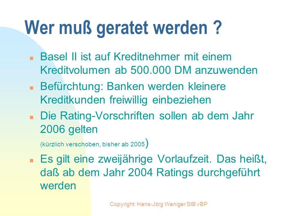 Copyright: Hans-Jörg Weniger StB vBP Was ist ein Rating n Als Rating bezeichnet man ein professionelles Verfahren zur systematischen Bewertung von Ris
