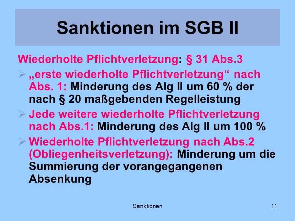 Sanktionen11 Wiederholte Pflichtverletzung: § 31 Abs.3 erste wiederholte Pflichtverletzung nach Abs. 1: Minderung des Alg II um 60 % der nach § 20 maß